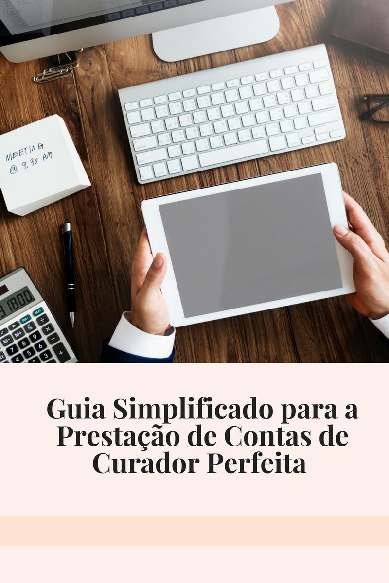 GUIA SIMPLIFICADO PARA A PRESTAÇÃO DE CONTAS DO CURADOR PERFEITA