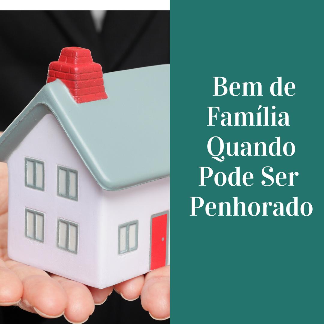 BEM DE FAMÍLIA – QUANDO PODE SER PENHORADO